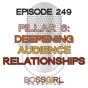 EPISODE 249 - PILLAR SERIES: DEEPENING RELATIONSHIPS WITH YOUR AUDIENCE