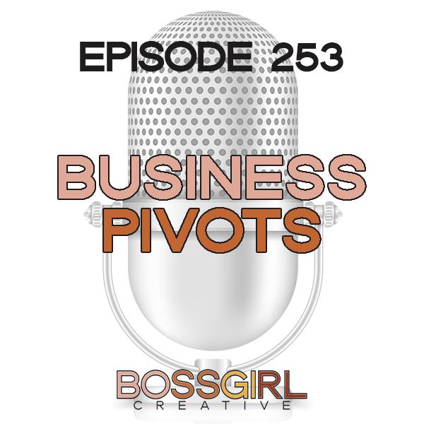 EPISODE 253 - BUSINESS PIVOTS