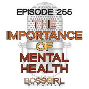 EPISODE 255 - THE IMPORTANCE OF MENTAL HEALTH