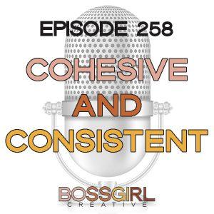 EPISODE 258 - CONSISTENCY & COHESIVENESS