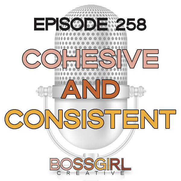 EPISODE 258 - CONSISTENCY & COHESIVENESS