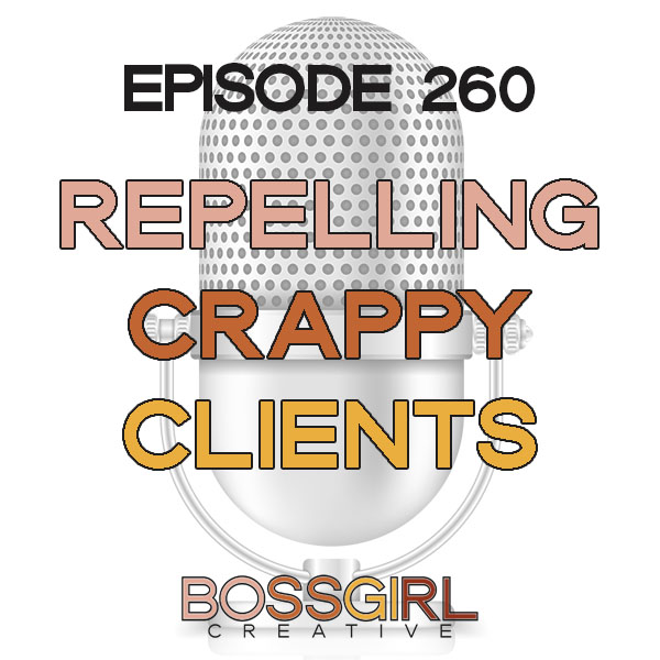 EPISODE 260 - REPELLING CRAPPY CLIENTS