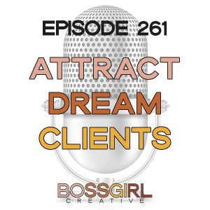 EPISODE 261 - ATTRACTING DREAM CLIENTS