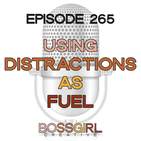 EPISODE 265 - USING DISTRACTIONS AS FUEL