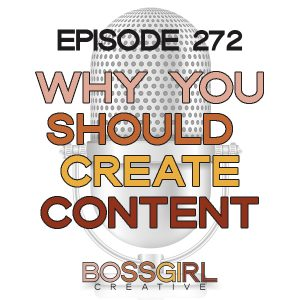 BGC Ep 272 - Why You Should Create Content