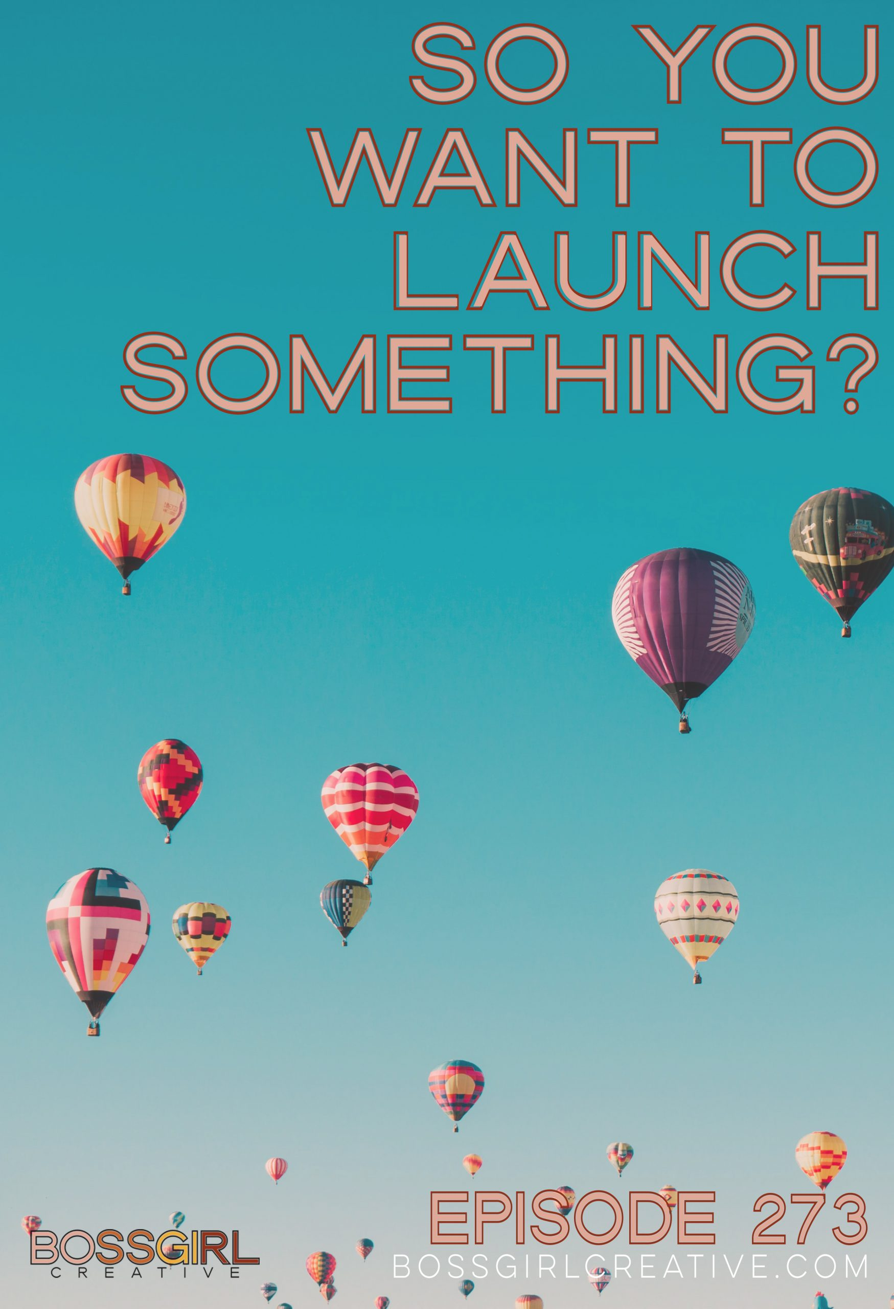 Boss Girl Creative Episode 273 - So You Want to Launch Something?