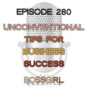 EPISODE 280 - UNCONVENTIONAL TIPS FOR BUSINESS SUCCESS