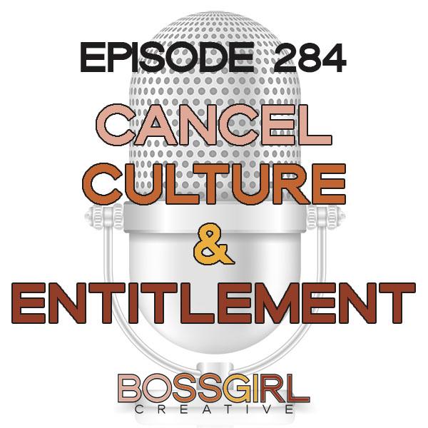 EPISODE 284 - CANCEL CULTURE & ENTITLEMENT
