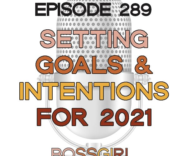 Boss Girl Creative - Episode 289 - Setting Goals & Intentions for a New Year
