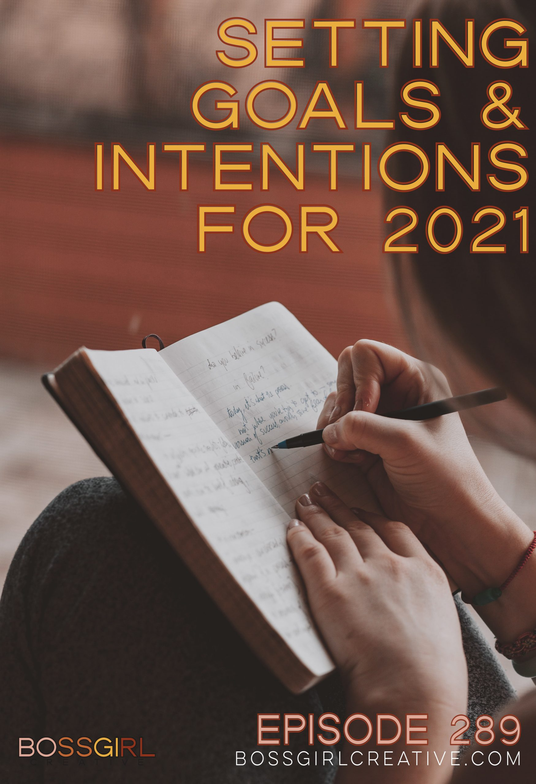 Boss Girl Creative - Episode 289 - Setting Goals and Intentions for 2021