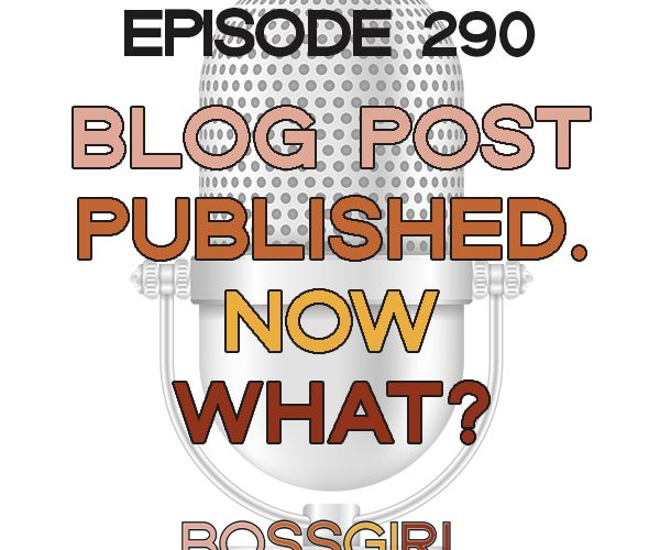 BGC Episode 290 - Blog Post Published - Now What?