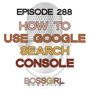 EPISODE 288 - HOW TO USE GOOGLE SEARCH CONSOLE