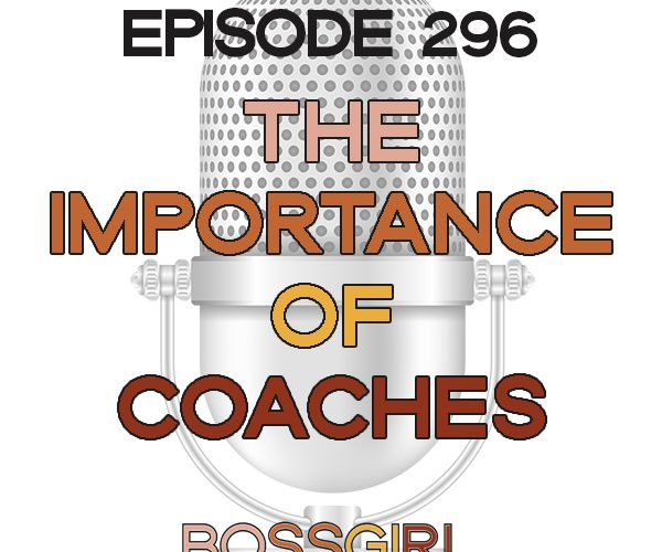 The Importance of Coaches - Boss Girl Creative Podcast Episode 296
