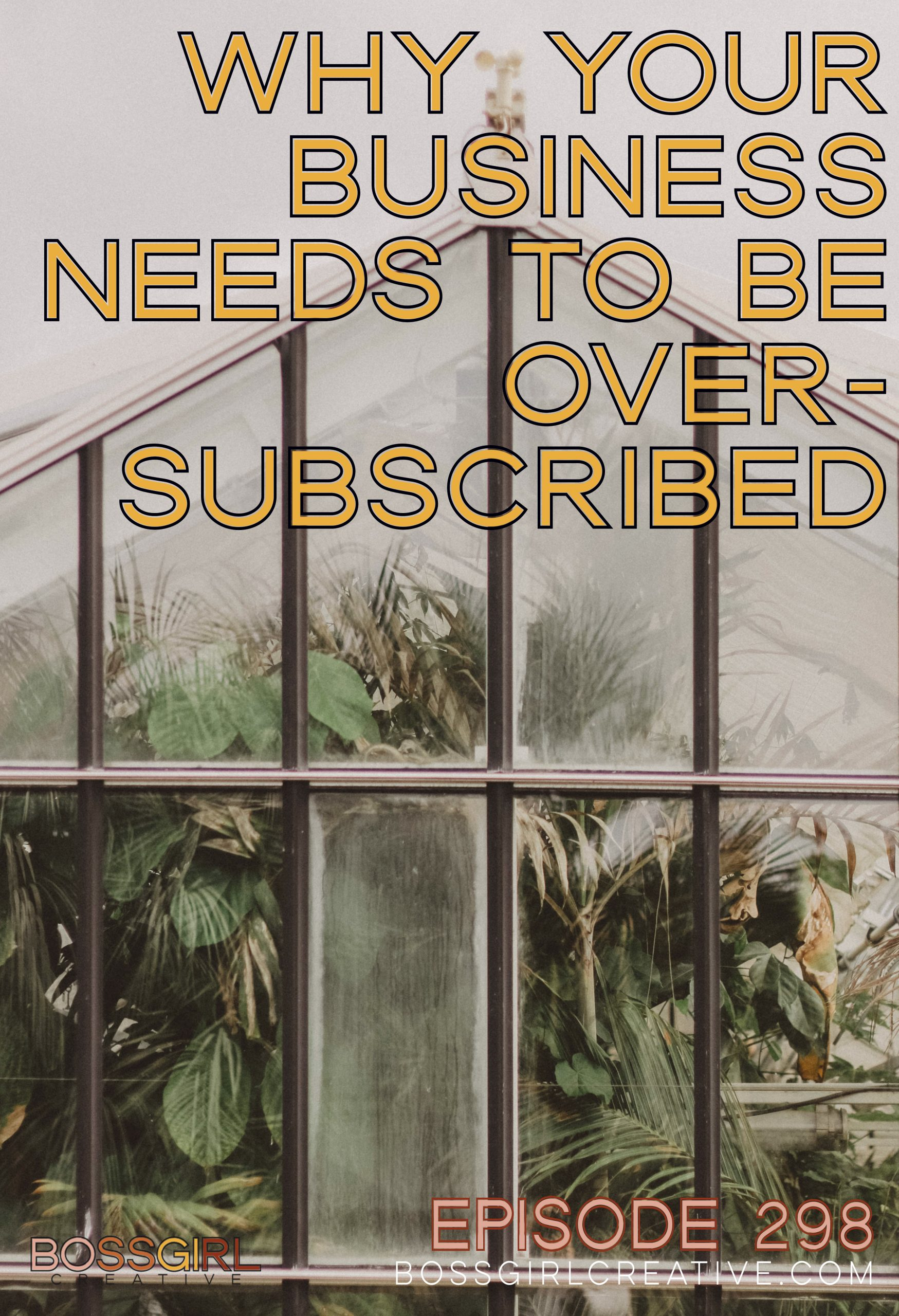 Why Your Business Needs to Be Oversubscribed - BGC Podcast Episode 298