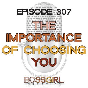BGC Ep 307 - The Importance of Choosing You