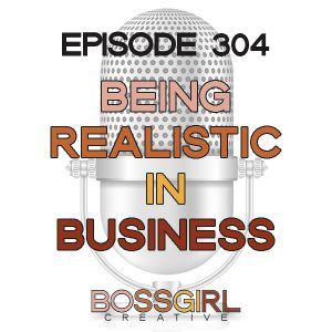 EPISODE 304 - BEING REALISTIC IN BUSINESS
