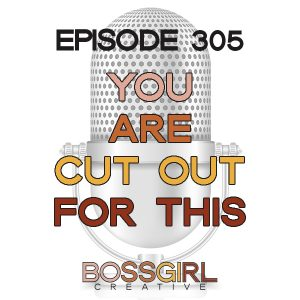 EPISODE 305 - YOU ARE CUT OUT FOR THIS