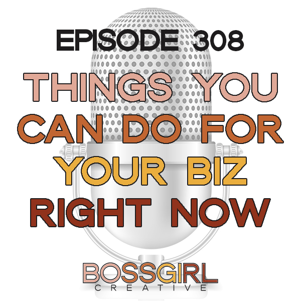 EPISODE 308 - THINGS YOU CAN DO RIGHT NOW TO MOVE YOUR BUSINESS FORWARD