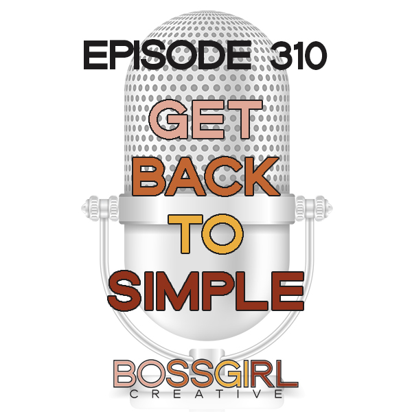 EPISODE 310 - GET BACK TO SIMPLE
