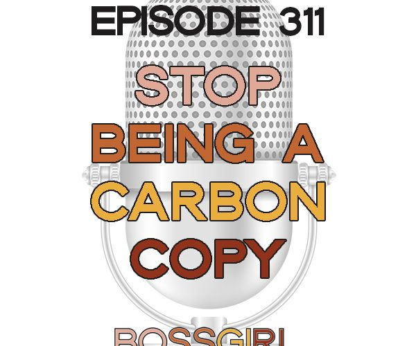 BGC Ep 311 - Stop Being a Carbon Copy