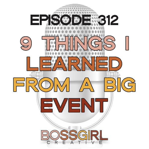 EPISODE 312 - 9 THINGS I LEARNED FROM THE BIGGEST EVENT OF MY CAREER