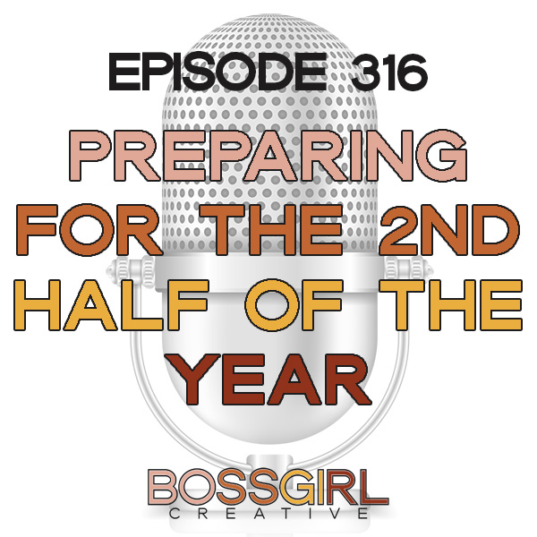 EPISODE 316 - PREPARING FOR THE 2ND HALF OF THE YEAR