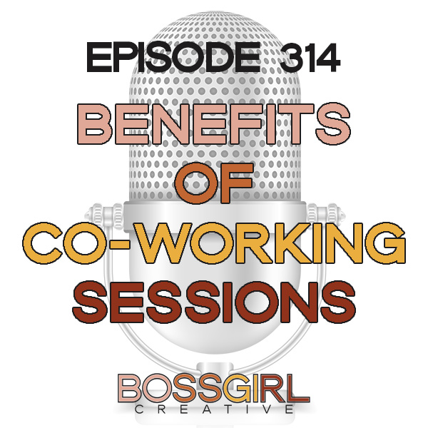 EPISODE 314 - BENEFITS OF CO-WORKING SESSIONS