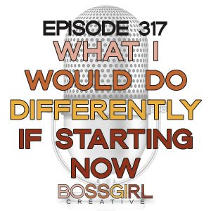 BGC Episode 317 - What I Would Do Differently in Biz if Starting Now