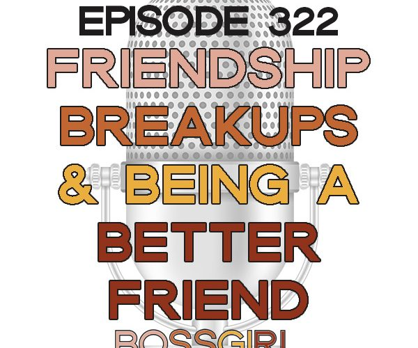 BGC Ep 322 - Friendship Breaksups & How to Be a Better Friend