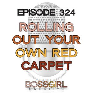 BGC Episode 324 - Rolling Out Your Own Red Carpet