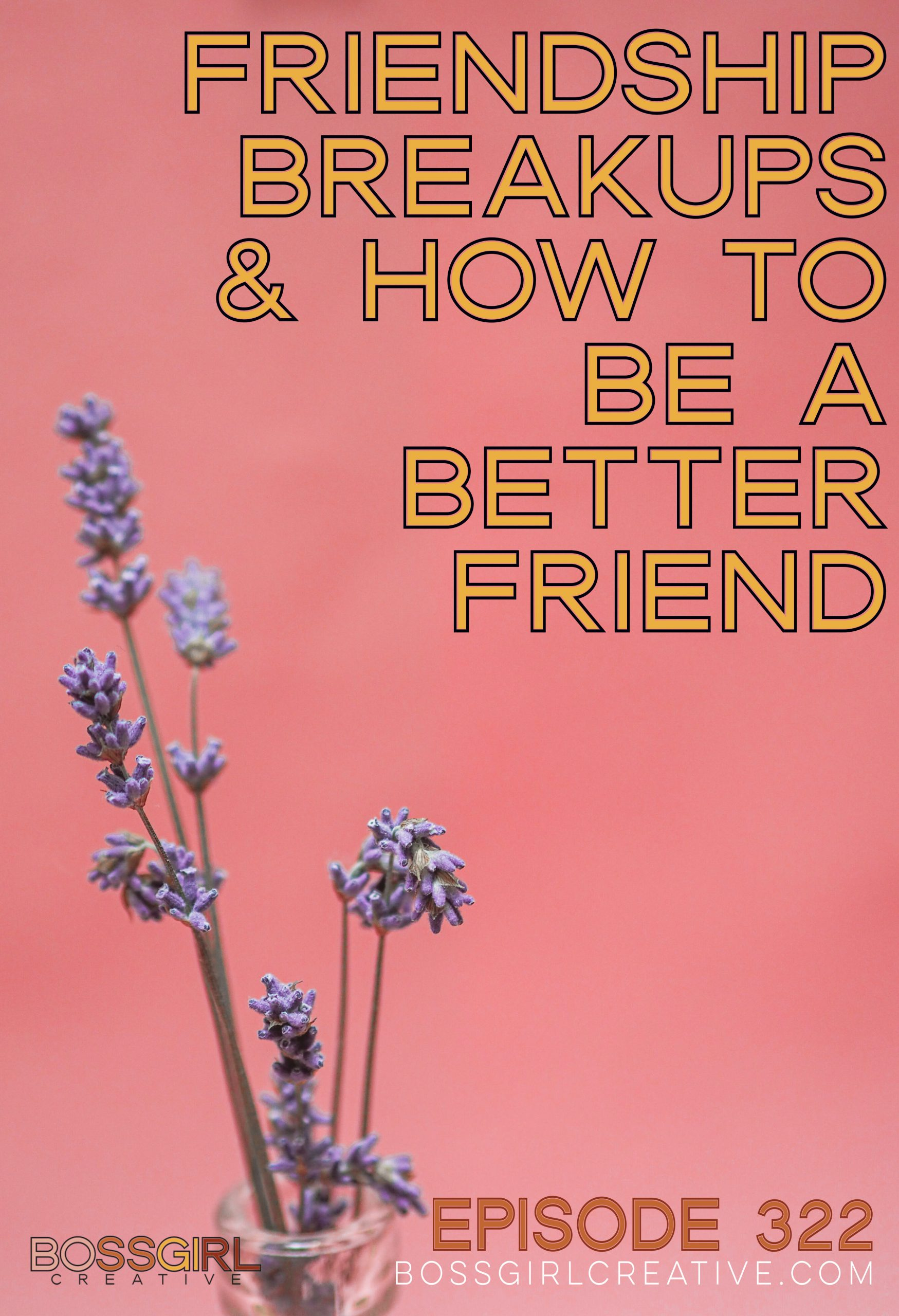 BGC Episode 322 - Friendship Breakups & How to Be a Better Friend