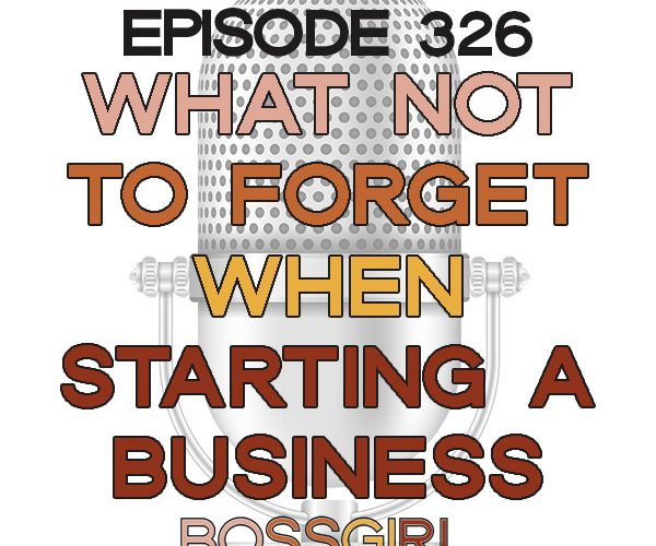 BGC Episode 326 - What Not To Forget When Starting a Business