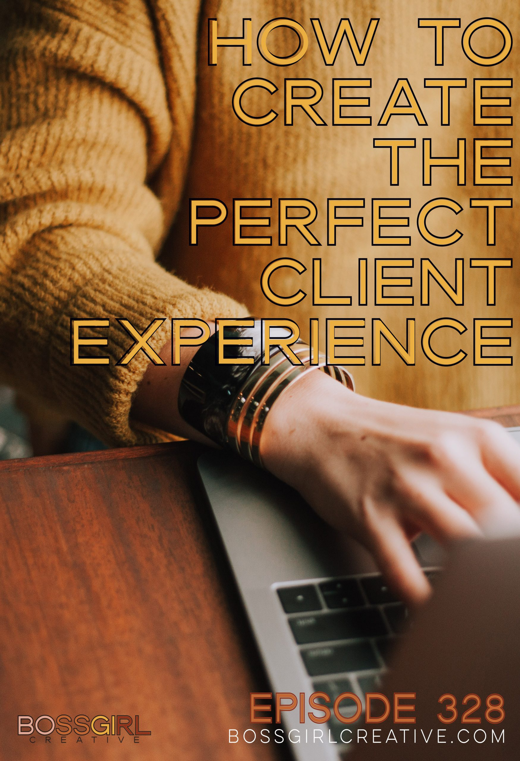 BGC Episode 328 - How to Create the Perfect Client Experience