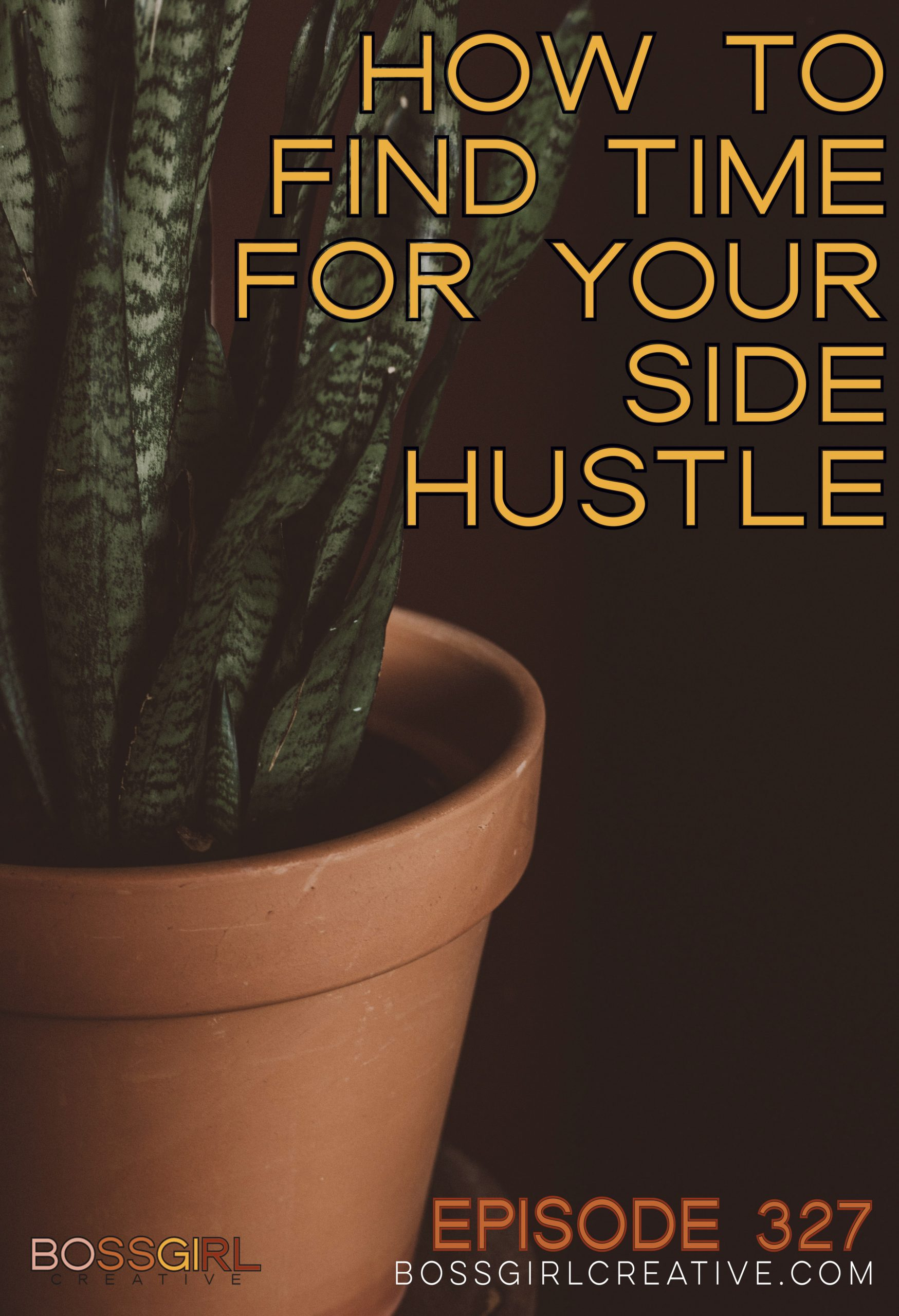 Boss Girl Creative Podcast: Episode 327 - How to Find Time for Your Side Hustle