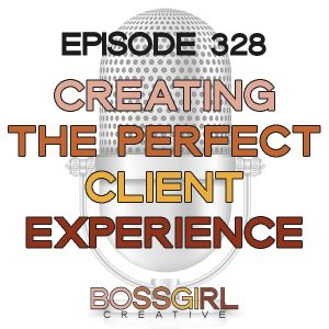 BGC Episode 328 - Creating the Perfect Client Experience