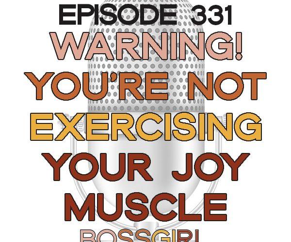 BGC Episode 331 - Warning! You're Not Exercising Your Joy Muscle Enough
